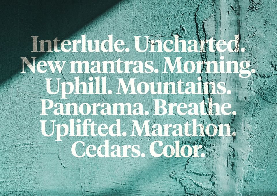Interlude. Uncharted. New mantras. Morning. Uphill. Mountains. Panorama. Breathe. Uplifted. Marathon. Cedars. Color.